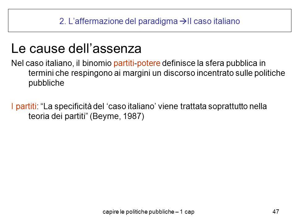 capire le politiche pubbliche – 1 cap47 2. L'affermazione del paradigma  Il caso italiano Le cause dell'assenza Nel caso italiano, il binomio partiti