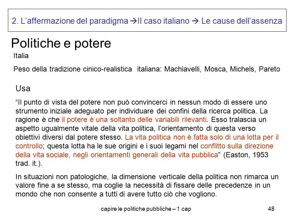 capire le politiche pubbliche – 1 cap48 2. L'affermazione del paradigma  Il caso italiano  Le cause dell'assenza Politiche e potere Italia Peso dell