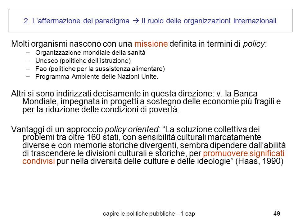 capire le politiche pubbliche – 1 cap49 2. L'affermazione del paradigma  Il ruolo delle organizzazioni internazionali Molti organismi nascono con una