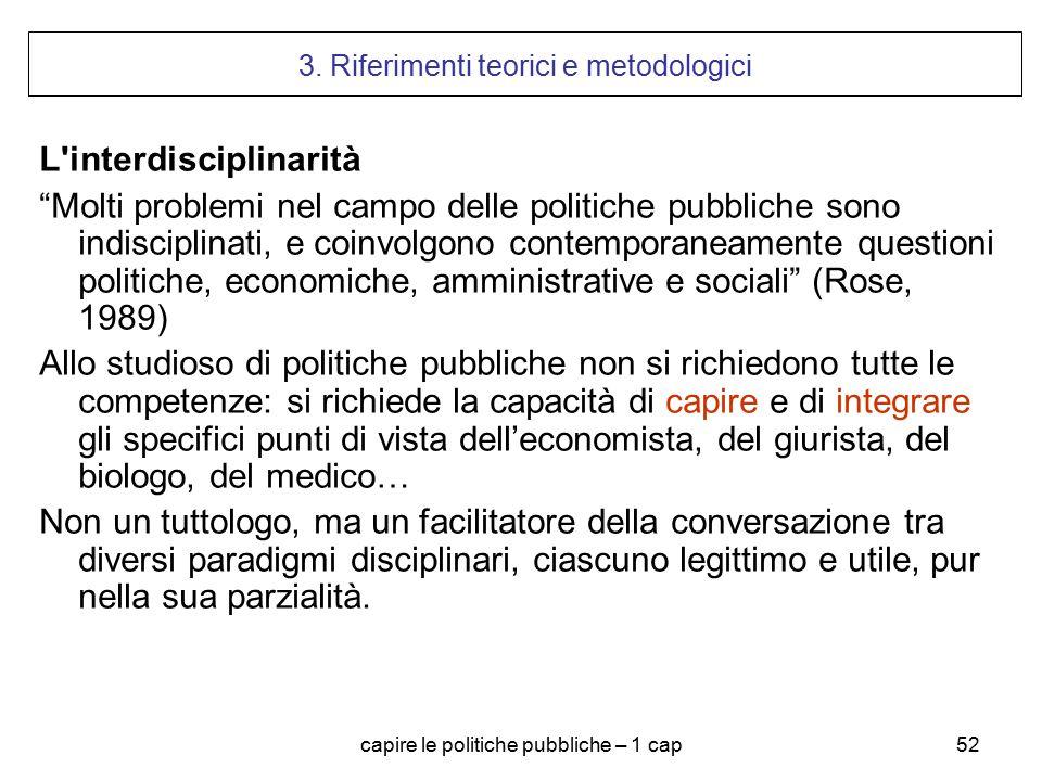 """capire le politiche pubbliche – 1 cap52 3. Riferimenti teorici e metodologici L'interdisciplinarità """"Molti problemi nel campo delle politiche pubblich"""