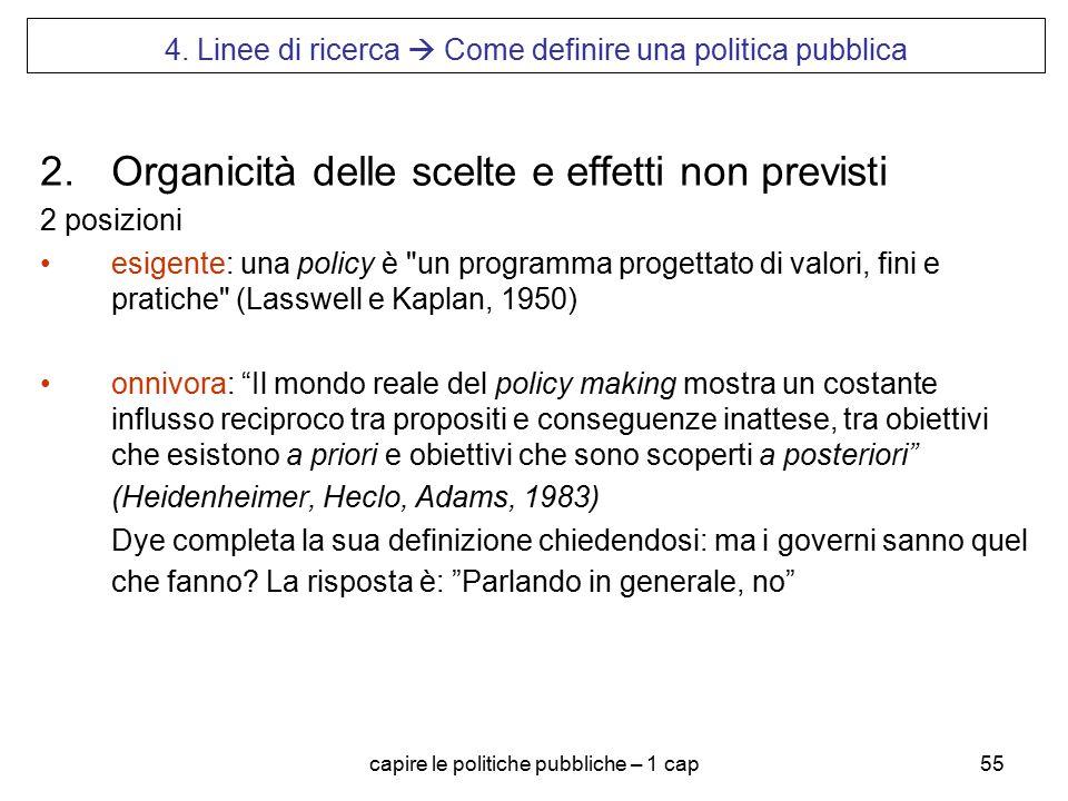 capire le politiche pubbliche – 1 cap55 4. Linee di ricerca  Come definire una politica pubblica 2.Organicità delle scelte e effetti non previsti 2 p
