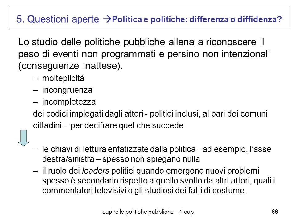 capire le politiche pubbliche – 1 cap66 5. Questioni aperte  Politica e politiche: differenza o diffidenza? Lo studio delle politiche pubbliche allen