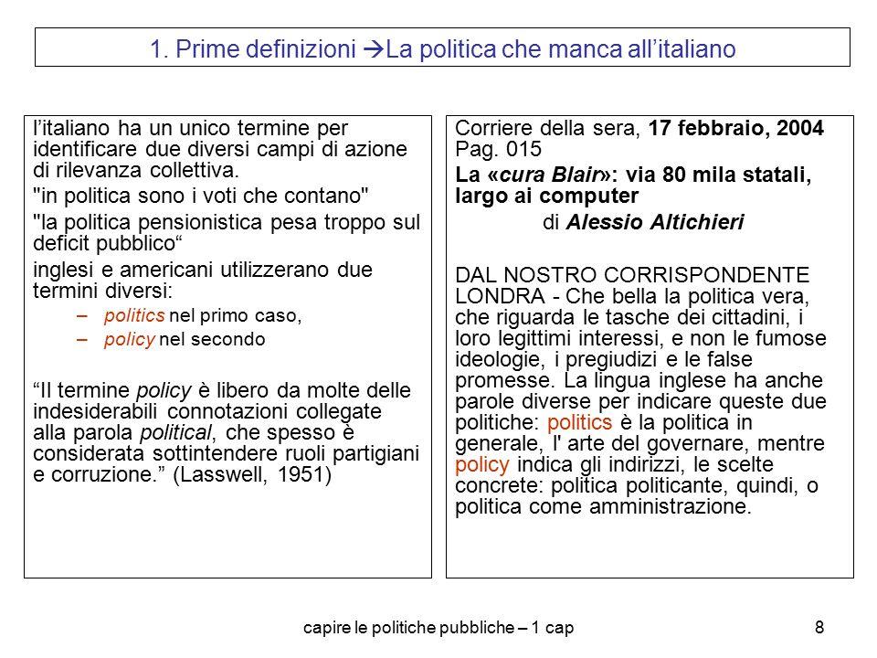 capire le politiche pubbliche – 1 cap8 1. Prime definizioni  La politica che manca all'italiano l'italiano ha un unico termine per identificare due d