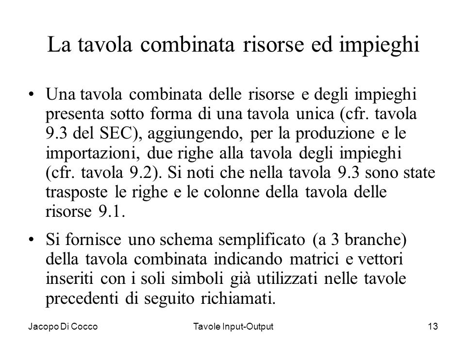 Jacopo Di CoccoTavole Input-Output13 La tavola combinata risorse ed impieghi Una tavola combinata delle risorse e degli impieghi presenta sotto forma