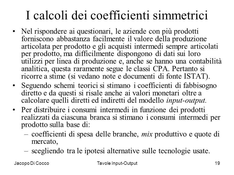 Jacopo Di CoccoTavole Input-Output19 I calcoli dei coefficienti simmetrici Nel rispondere ai questionari, le aziende con più prodotti forniscono abbas