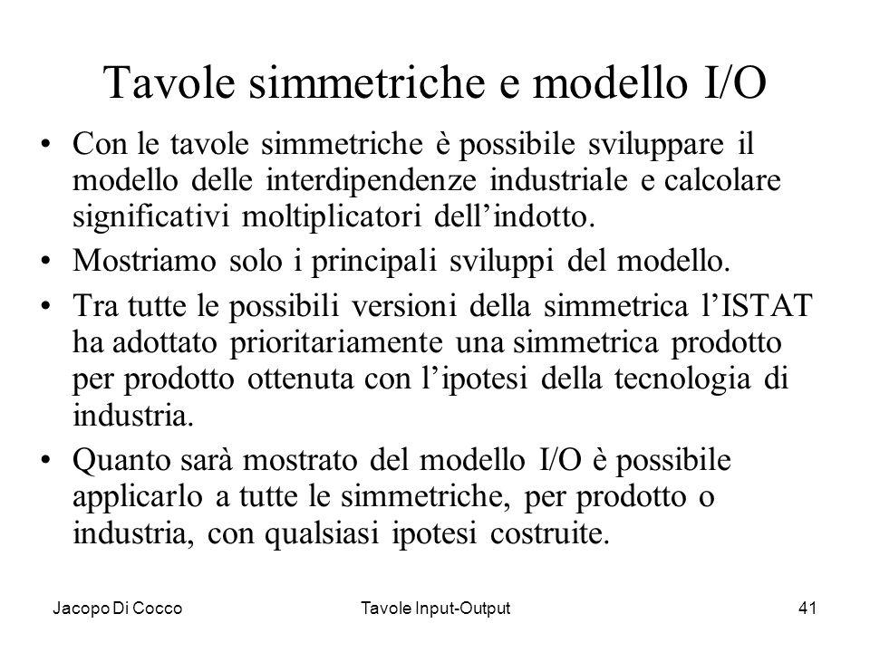 Jacopo Di CoccoTavole Input-Output41 Tavole simmetriche e modello I/O Con le tavole simmetriche è possibile sviluppare il modello delle interdipendenz