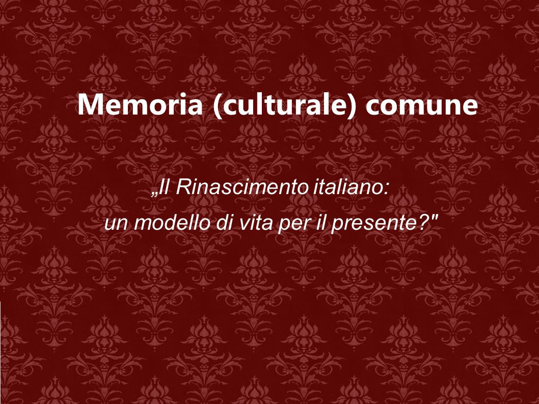 """Memoria (culturale) comune """"Il Rinascimento italiano: un modello di vita per il presente?"""