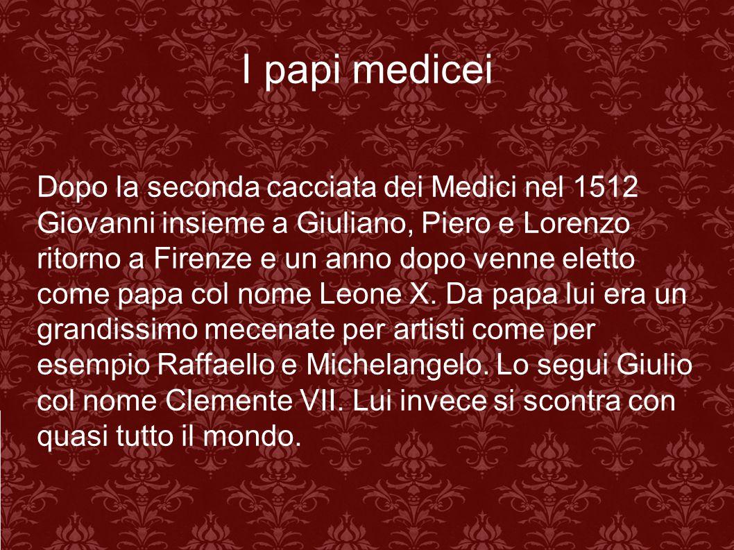 Dopo la seconda cacciata dei Medici nel 1512 Giovanni insieme a Giuliano, Piero e Lorenzo ritorno a Firenze e un anno dopo venne eletto come papa col