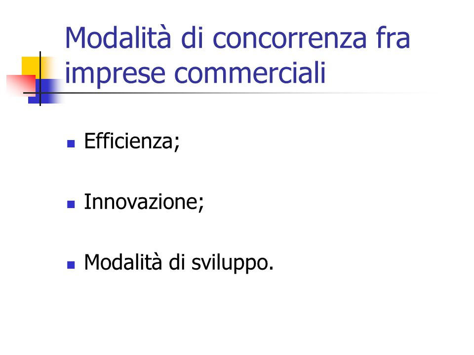 Modalità di concorrenza fra imprese commerciali Efficienza; Innovazione; Modalità di sviluppo.