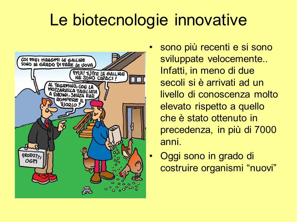 Le biotecnologie innovative sono più recenti e si sono sviluppate velocemente.. Infatti, in meno di due secoli si è arrivati ad un livello di conoscen