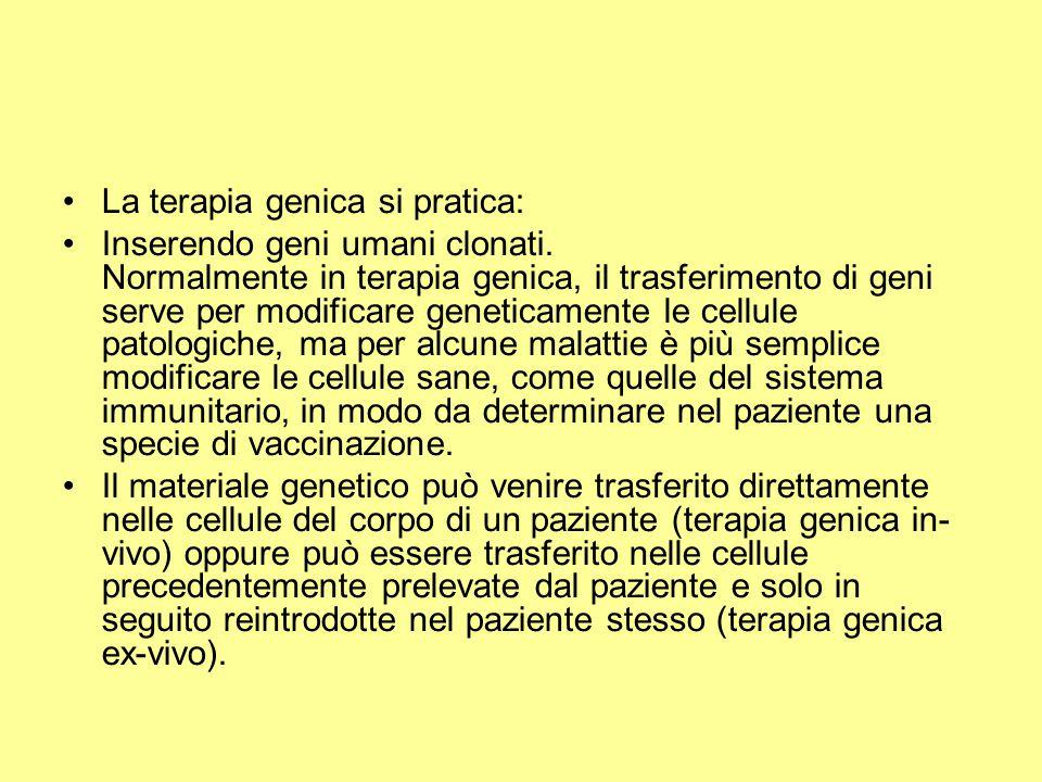 La terapia genica si pratica: Inserendo geni umani clonati. Normalmente in terapia genica, il trasferimento di geni serve per modificare geneticamente