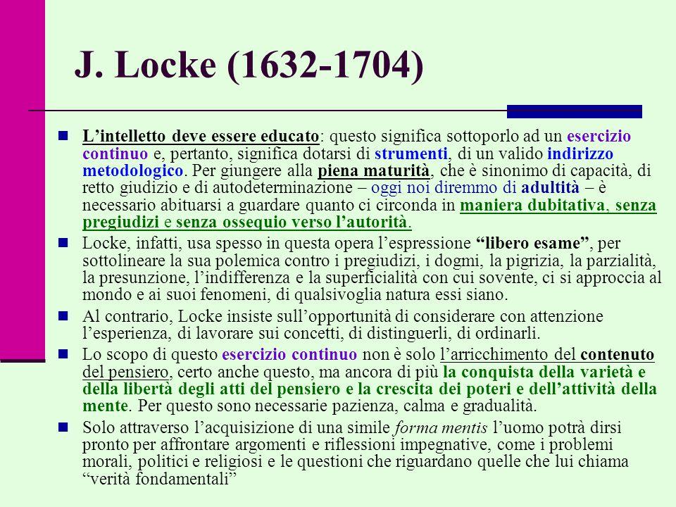 J. Locke (1632-1704) L'intelletto deve essere educato: questo significa sottoporlo ad un esercizio continuo e, pertanto, significa dotarsi di strument