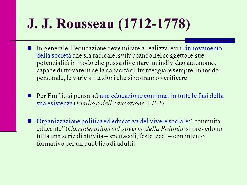 J. J. Rousseau (1712-1778) In generale, l'educazione deve mirare a realizzare un rinnovamento della società che sia radicale, sviluppando nel soggetto