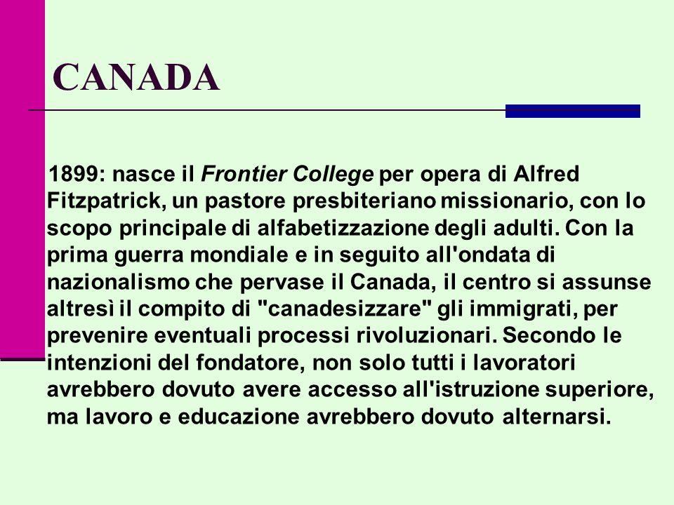 CANADA 1899: nasce il Frontier College per opera di Alfred Fitzpatrick, un pastore presbiteriano missionario, con lo scopo principale di alfabetizzazione degli adulti.