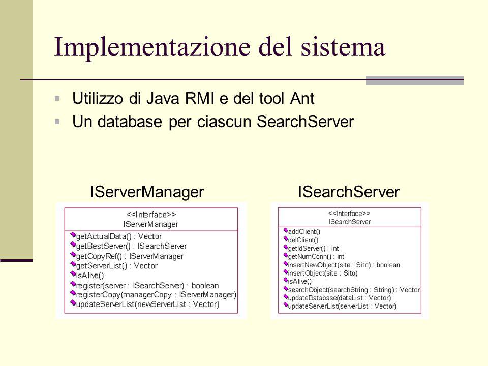 Implementazione del sistema  Utilizzo di Java RMI e del tool Ant  Un database per ciascun SearchServer IServerManagerISearchServer