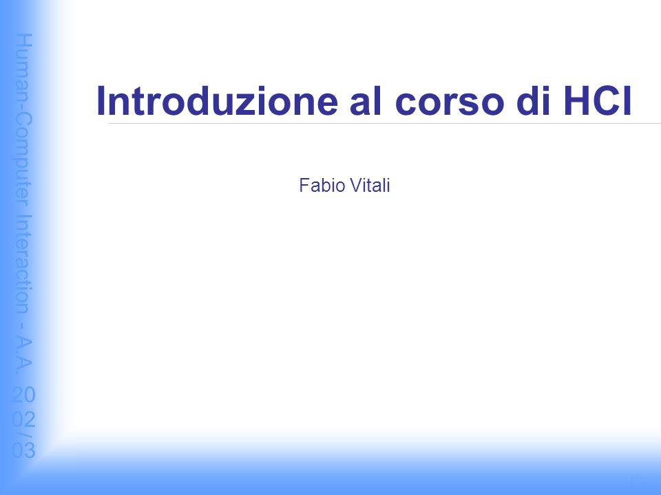 Human-Computer Interaction - A.A. 2002/03 A seguire: Introduzione2/33 … chiedo scusa???