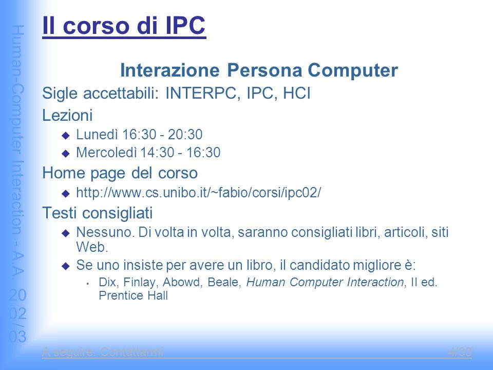 Human-Computer Interaction - A.A.2002/03 A seguire: Testing, metodi o trucchi.