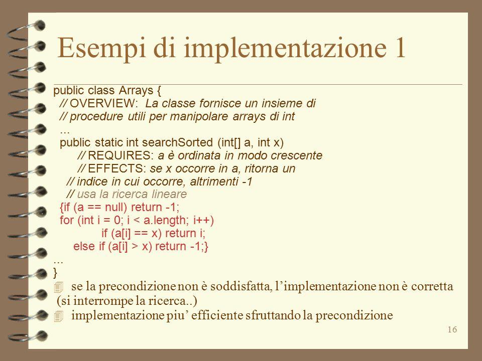 16 Esempi di implementazione 1 public class Arrays { // OVERVIEW: La classe fornisce un insieme di // procedure utili per manipolare arrays di int...