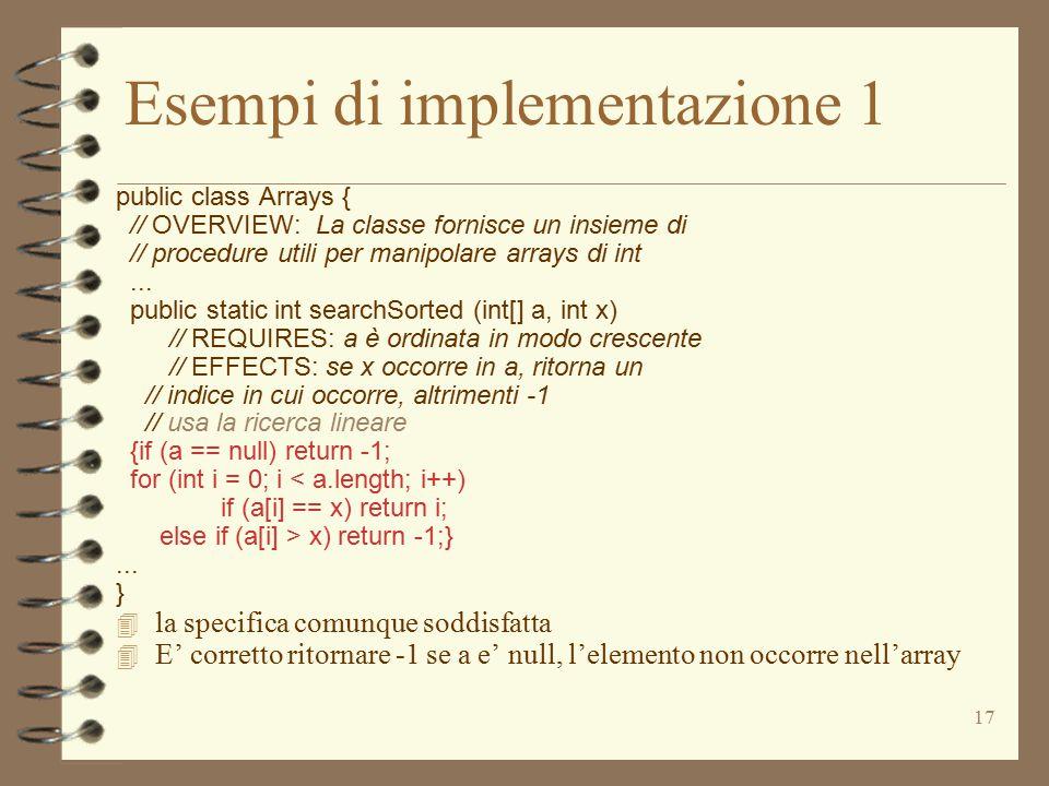 17 Esempi di implementazione 1 public class Arrays { // OVERVIEW: La classe fornisce un insieme di // procedure utili per manipolare arrays di int...