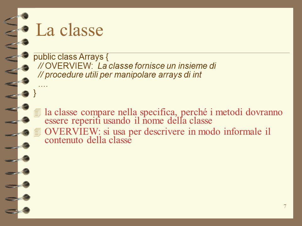 7 La classe public class Arrays { // OVERVIEW: La classe fornisce un insieme di // procedure utili per manipolare arrays di int....