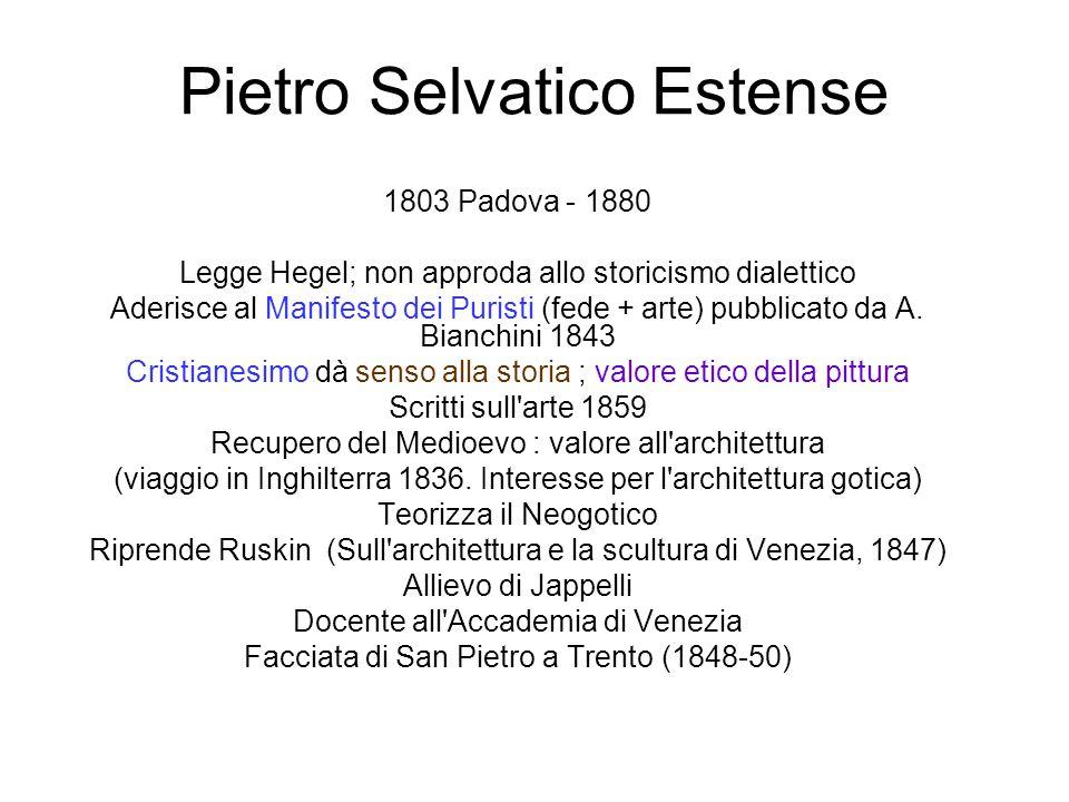 Pietro Selvatico Estense 1803 Padova - 1880 Legge Hegel; non approda allo storicismo dialettico Aderisce al Manifesto dei Puristi (fede + arte) pubbli