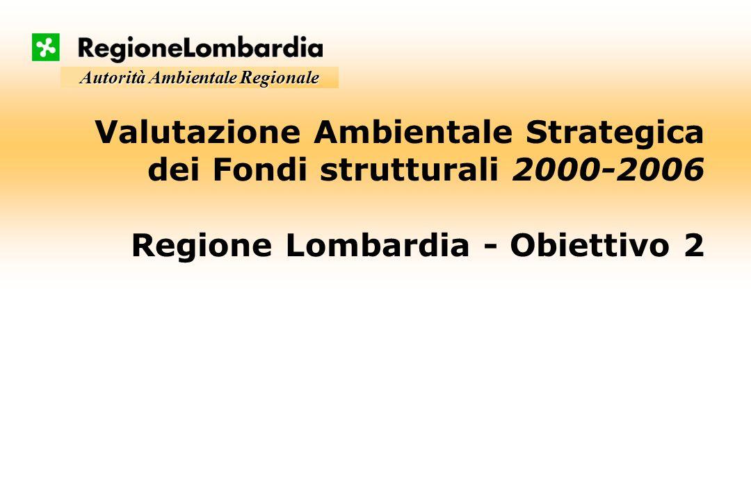 Autorità Ambientale Regionale Valutazione Ambientale Strategica dei Fondi strutturali 2000-2006 Regione Lombardia - Obiettivo 2