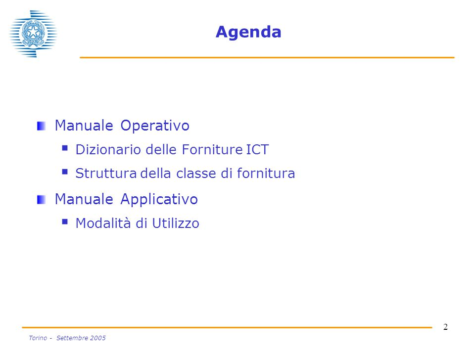 2 Torino - Settembre 2005 Agenda Manuale Operativo  Dizionario delle Forniture ICT  Struttura della classe di fornitura Manuale Applicativo  Modalità di Utilizzo