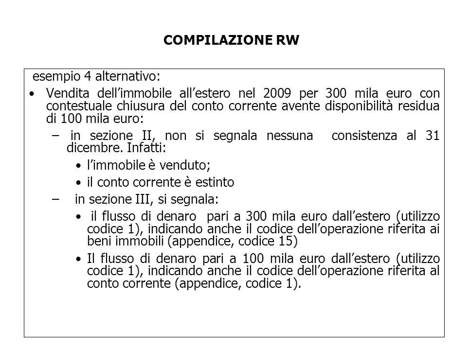 esempio 4 alternativo: Vendita dell'immobile all'estero nel 2009 per 300 mila euro con contestuale chiusura del conto corrente avente disponibilità residua di 100 mila euro: – in sezione II, non si segnala nessuna consistenza al 31 dicembre.