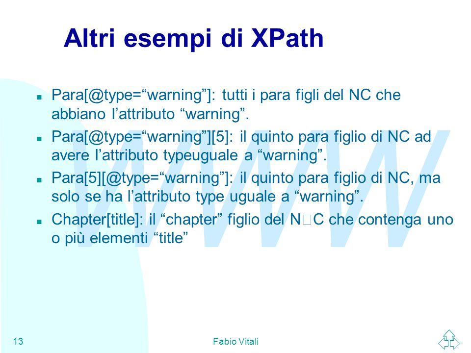 WWW Fabio Vitali13 Altri esempi di XPath n Para[@type= warning ]: tutti i para figli del NC che abbiano l'attributo warning .