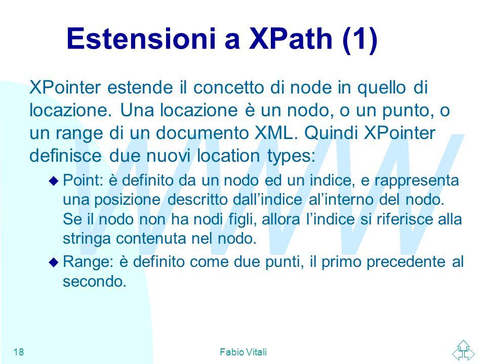 WWW Fabio Vitali18 Estensioni a XPath (1) XPointer estende il concetto di node in quello di locazione.