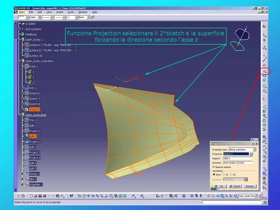Funzione Projection selezionare il 2°sketch e la superficie forzando la direzione secondo l'asse z