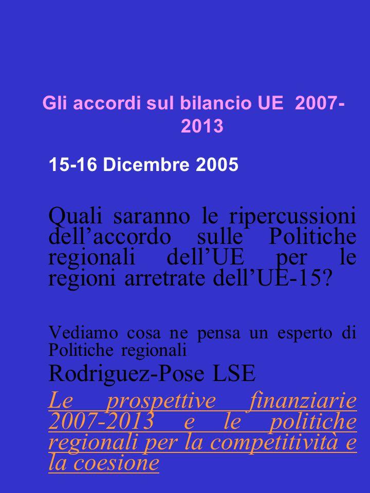 Gli accordi sul bilancio UE 2007- 2013 15-16 Dicembre 2005 Quali saranno le ripercussioni dell'accordo sulle Politiche regionali dell'UE per le regioni arretrate dell'UE-15.