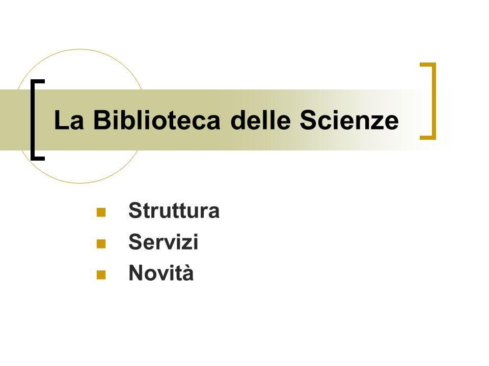 La Biblioteca delle Scienze Struttura Servizi Novità