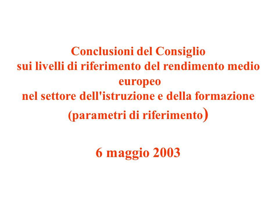 Conclusioni del Consiglio sui livelli di riferimento del rendimento medio europeo nel settore dell istruzione e della formazione (parametri di riferimento ) 6 maggio 2003