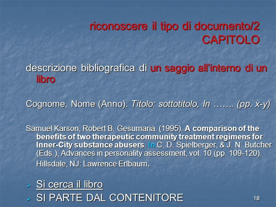17 riconoscere il tipo di documento/1 LIBRO descrizione bibliografica di un libro Titolo : sottotitolo / Cognome Nome. – Città : Editore, Anno. Titolo