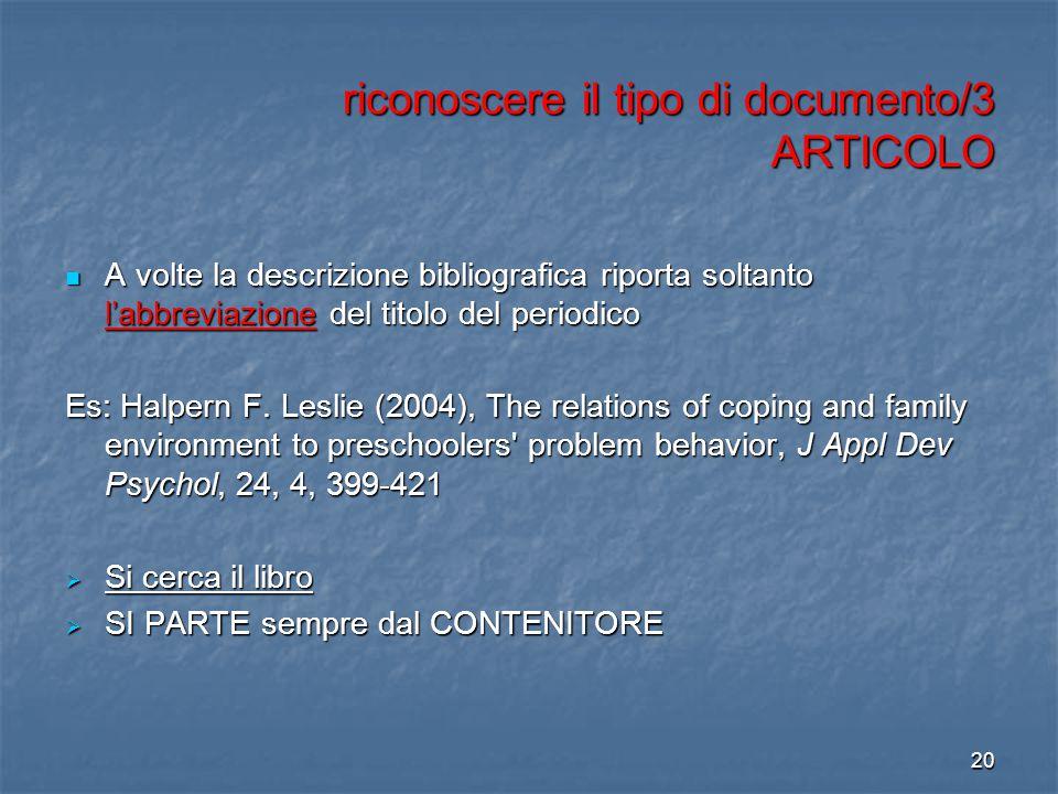 19 riconoscere il tipo di documento/3 ARTICOLO descrizione bibliografica di un articolo all'interno di un periodico COGNOME, Nome (Anno). Titolo: sott