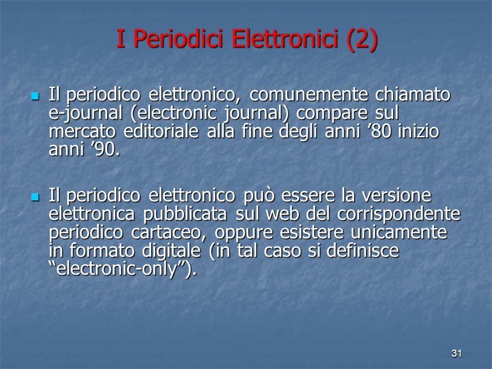 30 Qualche utile definizione: I Periodici elettronici (1) Cos'è un periodico elettronico? Il periodico elettronico (PE) è una pubblicazione seriale in