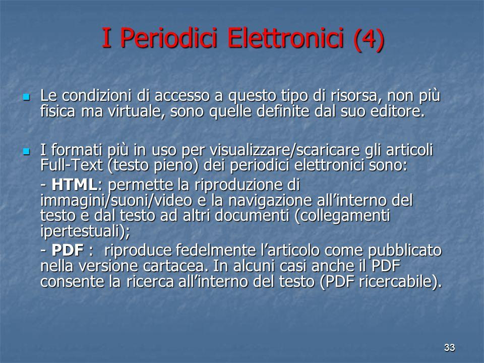 32 I Periodici Elettronici (3) In relazione alla quantità di informazione resa disponibile sul web un periodico elettronico può: In relazione alla qua