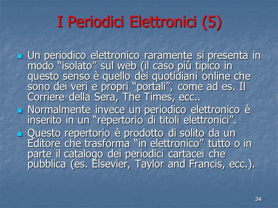 33 I Periodici Elettronici (4) Le condizioni di accesso a questo tipo di risorsa, non più fisica ma virtuale, sono quelle definite dal suo editore. Le