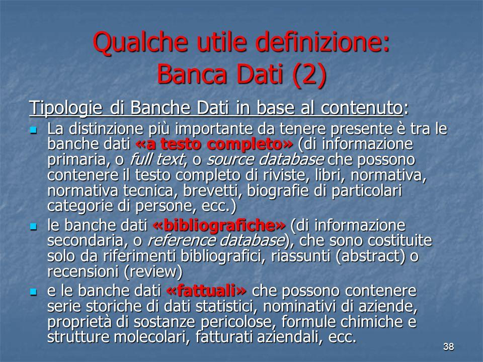 37 Qualche utile definizione: Banca Dati (1) Cos'è una Banca Dati? Generalmente un archivio digitale ospitato da uno o più grandi calcolatori (host co