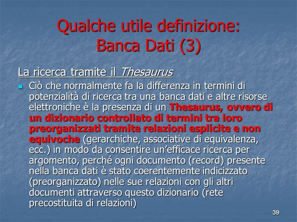 38 Qualche utile definizione: Banca Dati (2) Tipologie di Banche Dati in base al contenuto: La distinzione più importante da tenere presente è tra le
