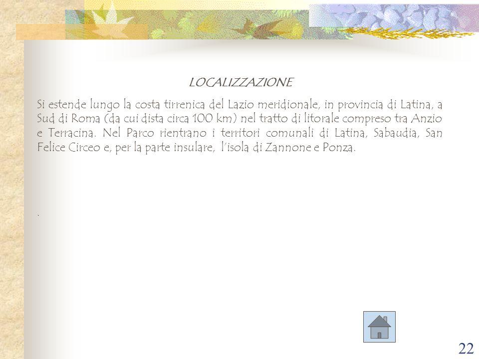 22 LOCALIZZAZIONE Si estende lungo la costa tirrenica del Lazio meridionale, in provincia di Latina, a Sud di Roma (da cui dista circa 100 km) nel tra