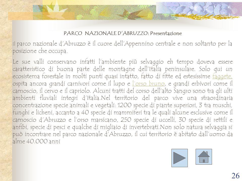26 PARCO NAZIONALE D'ABRUZZO: Presentazione Il parco nazionale d'Abruzzo è il cuore dell'Appennino centrale e non soltanto per la posizione che occupa