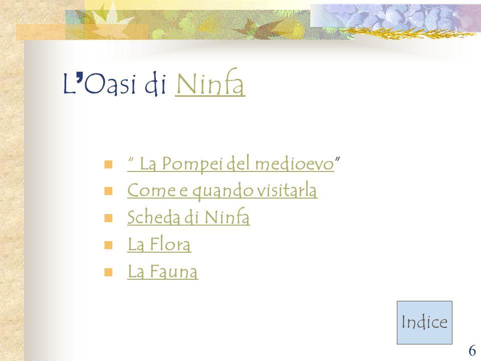 """6 L ' Oasi di NinfaNinfa """" La Pompei del medioevo"""" """" La Pompei del medioevo Come e quando visitarla Scheda di Ninfa La Flora La Fauna Indice"""