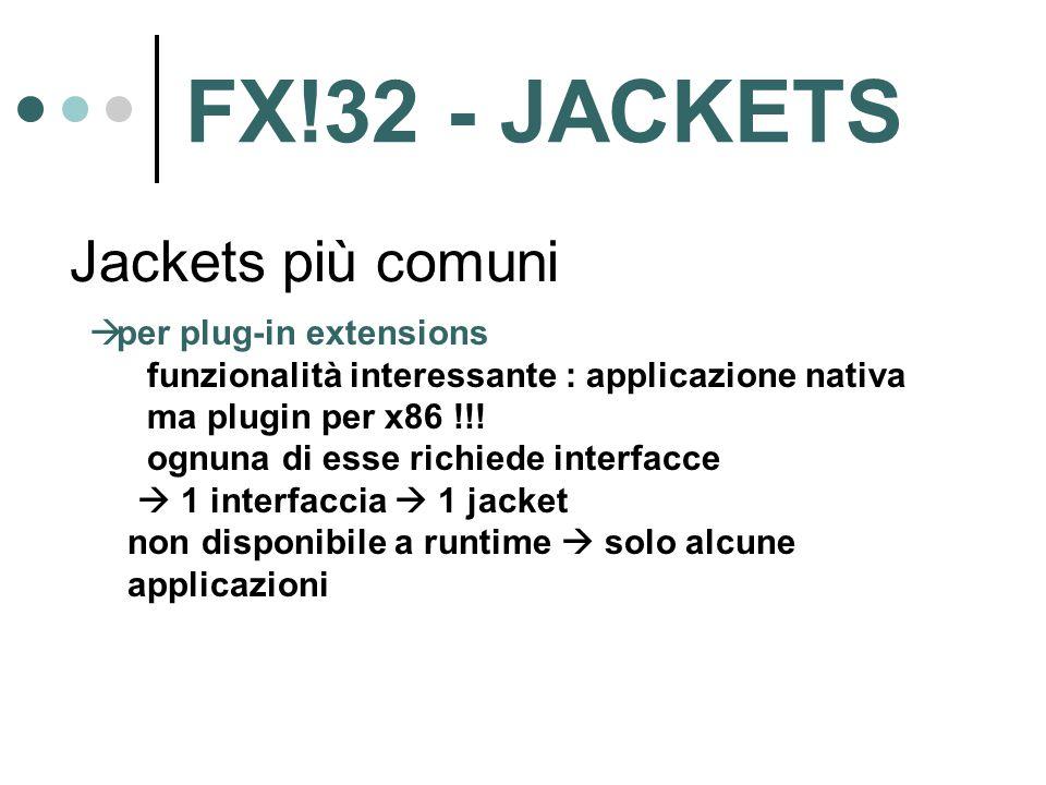 Jackets più comuni  per plug-in extensions funzionalità interessante : applicazione nativa ma plugin per x86 !!! ognuna di esse richiede interfacce 