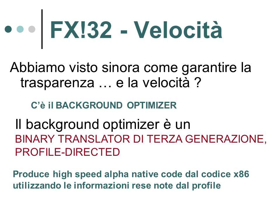 FX!32 - Velocità Abbiamo visto sinora come garantire la trasparenza … e la velocità ? C'è il BACKGROUND OPTIMIZER Il background optimizer è un BINARY