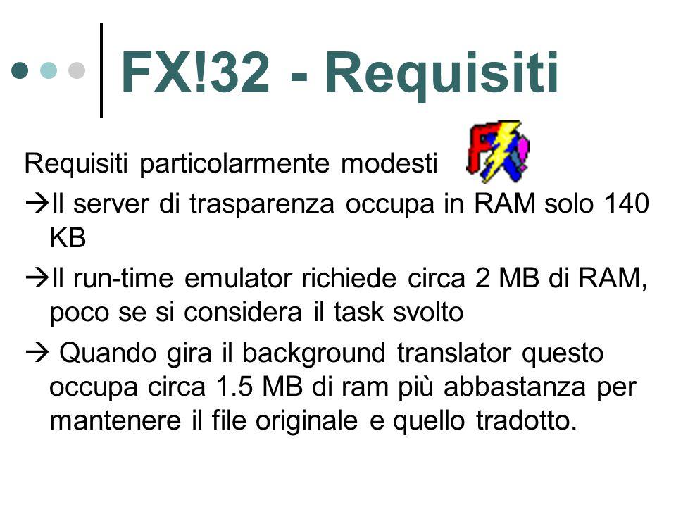 FX!32 - Requisiti Requisiti particolarmente modesti  Il server di trasparenza occupa in RAM solo 140 KB  Il run-time emulator richiede circa 2 MB di RAM, poco se si considera il task svolto  Quando gira il background translator questo occupa circa 1.5 MB di ram più abbastanza per mantenere il file originale e quello tradotto.
