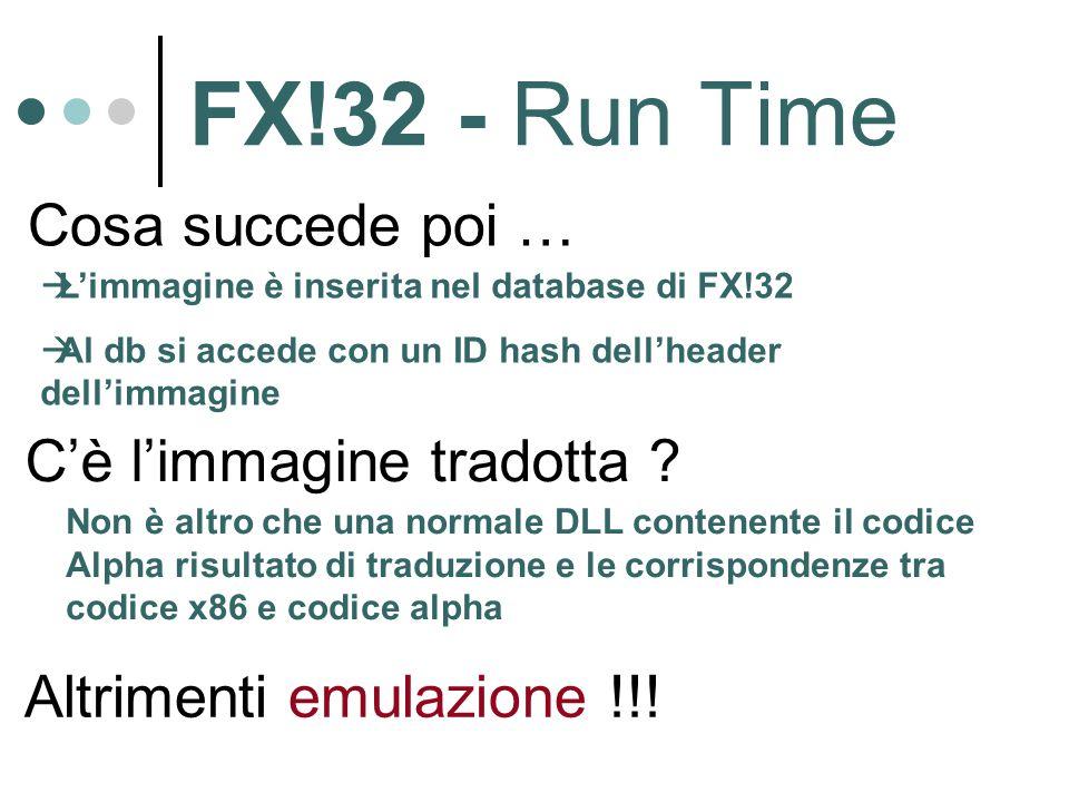 FX!32 - Run Time Cosa succede poi …  L'immagine è inserita nel database di FX!32  Al db si accede con un ID hash dell'header dell'immagine C'è l'immagine tradotta .