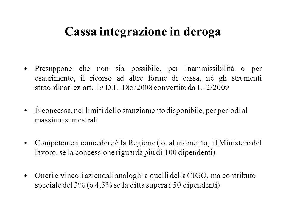 Cassa integrazione in deroga Presuppone che non sia possibile, per inammissibilità o per esaurimento, il ricorso ad altre forme di cassa, né gli strum
