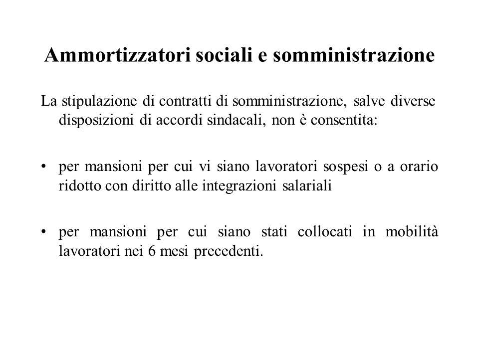 Ammortizzatori sociali e somministrazione La stipulazione di contratti di somministrazione, salve diverse disposizioni di accordi sindacali, non è con